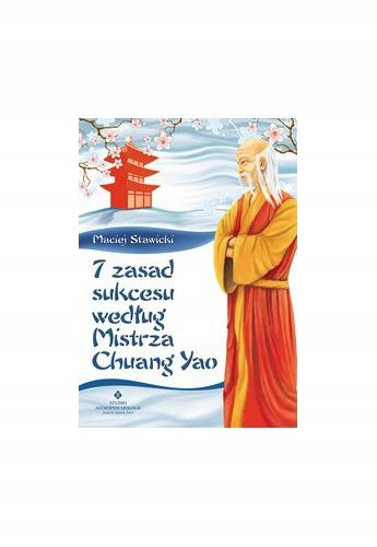 """7 zasad sukcesu wg Mistrza Chuang Yao"""